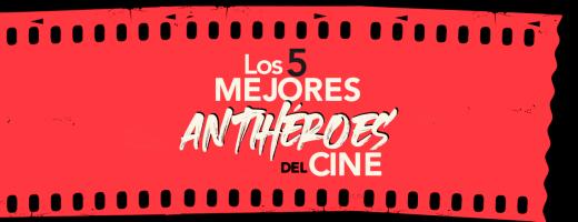 Cinco antihéroes del cine que no te puedes perder